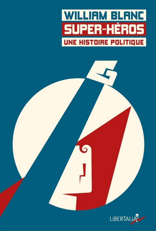 L'histoire politique tragi-comics des Super-héros ~ par William Blanc dans - LITTERATURE - POESIE - TEXTE - BD